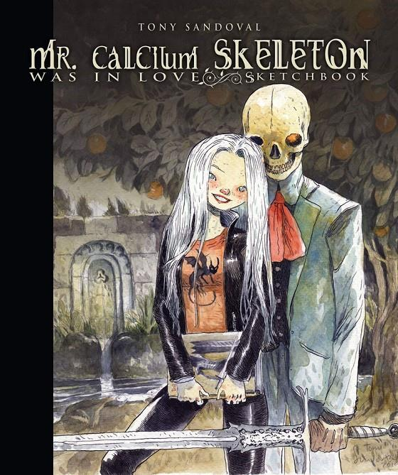 MR. CALCIUM SKELETON WAS IN LOVE SKETCHBOOK | 9788417989200 | TONY SANDOVAL | Universal Cómics