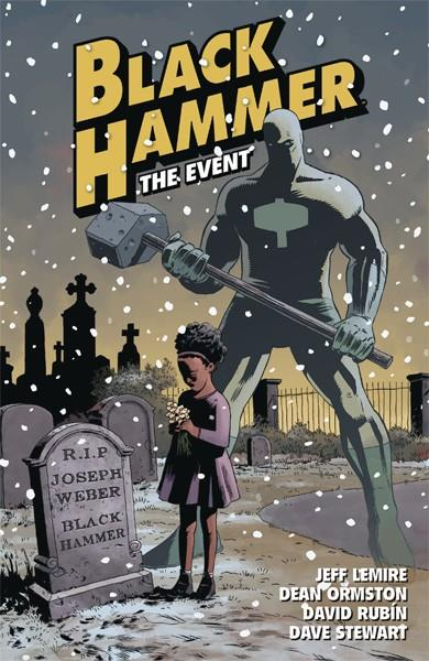 USA BLACK HAMMER TP VOL 02 THE EVENT | 978150670198151999 | JEFF LEMIRE - DEAN ORMSTON - DAVID RUBIN - DAVE STEWART | Universal Cómics